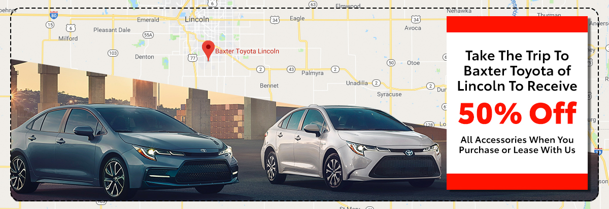 Take The Trip To Baxter Toyota of Lincoln To Receive 50% Off All Accessories When You Purchase or Lease With Us